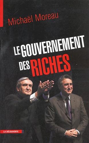 Michaël Moreau - Le gouvernement des riches.