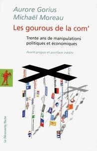 Michaël Moreau et Aurore Gorius - Les gourous de la com' - Trente ans de manipulations politiques et économiques.