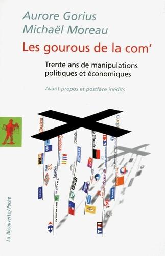 Les gourous de la com'. Trente ans de manipulations politiques et économiques