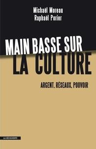 Michaël Moreau et Raphaël Porier - Main basse sur la culture - Argent, réseaux, pouvoir.