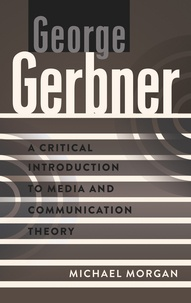 Michael Morgan - George Gerbner - A Critical Introduction to Media and Communication Theory.