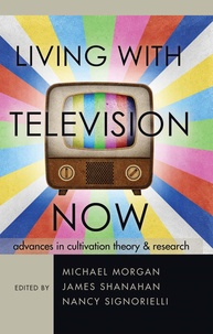 Michael Morgan et James Shanahan - Living with Television Now - Advances in Cultivation Theory and Research.