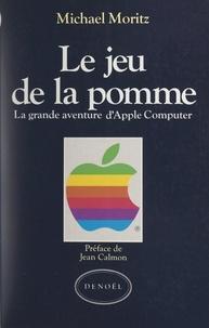 Michael Moritz et Jean Calmon - Le jeu de la pomme - La grande aventure d'Apple computer.