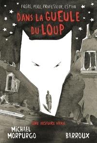 Michael Morpurgo et  Barroux - Dans la gueule du loup.