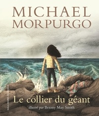 Michael Morpurgo et Briony May Smith - Le collier du géant.