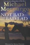 Michael Morpurgo - Not Bad for a Bad Lad.
