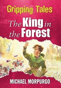 Michael Morpurgo et Tony Kerins - The King in the Forest - Gripping Tales.