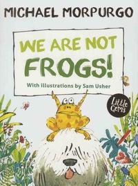 Michael Morpurgo et Sam Usher - We Are Not Frogs!.