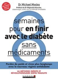 Michael Mosley - 8 semaines pour en finir avec le diabète sans médicaments - Perdez du poids rapidement et reprogrammez votre corps.
