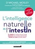 Michael Mosley - L'intelligence naturelle de l'intestin - Les secrets de l'alimentation pour une révolution intérieure visible à l'extérieur.