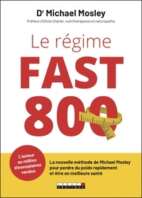 Michael Mosley et Olivia Charlet - Le régime fast 800 - La nouvelle méthode de Michael Mosley pour perdre du poids rapidement et être en meilleure santé.