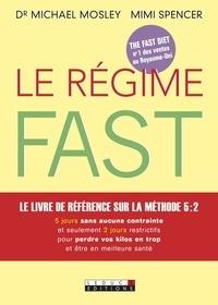 Michael Mosley et Mimi Spencer - Le régime Fast.
