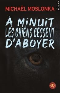 Michaël Moslonka - A minuit les chiens cessent d'aboyer.