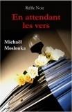Michaël Moslonka - En attendant les vers.