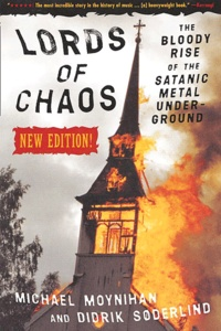 Michael Moynihan et Didrik Soderlind - Lords of Chaos: The Bloody Rise of the Satanic Metal Underground.
