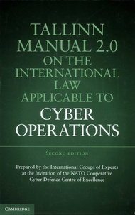 Michael-N Schmitt et Liis Vihul - Tallinn Manual 2.0 on the International Law Applicable to Cyber Operations - Prepared by the International Groups of Experts at the Invitation of the NATO Cooperative Cyber Defense Centre of Excellence.