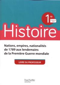 Michaël Navarro et Henri Simonneau - Histoire 1re Nations, empires, nationalités de 1789 aux lendemains de la Première Guerre mondiale - Livre du professeur.