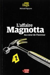 Michaël Nguyen - L'affaire Magnotta - Au coeur de l'horreur.