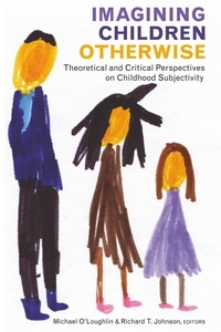 Michael O'loughlin et Richard t. Johnson - Imagining Children Otherwise - Theoretical and Critical Perspectives on Childhood Subjectivity.