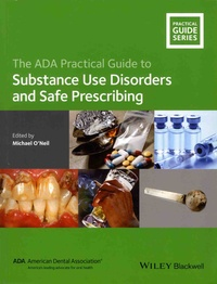 Michael O'Neil - The ADA Practical Guide to Substance Use Disorders and Safe Prescribing.