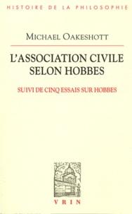 Michael Oakeshott - L'association civile selon Hobbes - Suivi de cinq essais sur Hobbes.