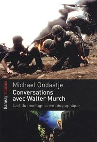 Michael Ondaatje - Conversations avec Walter Murch.