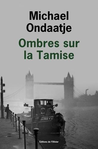 Michael Ondaatje - Ombres sur la Tamise.