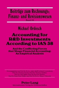 Michael Ordosch - Accounting for R&D Investments According to IAS 38 - And the Conflicting Forces that Shape Financial Accounting: An Empirical Analysis.