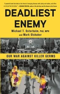 Michael Osterholm et Mark Olshaker - Deadliest Enemy - Our War Against Killer Germs.