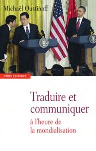 Michaël Oustinoff - Traduire et communiquer - A l'heure de la mondialisation.