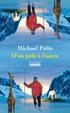 Michael Palin - D'un pôle à l'autre.