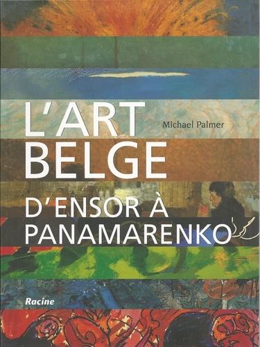 Michael Palmer - L'art belge - D'Ensor à Panamarenko (1880-2000).