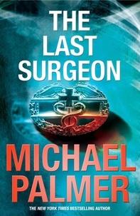 Michael Palmer - The Last Surgeon.
