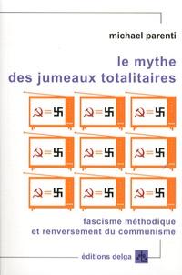 Michael Parenti - Le mythe des jumeaux totalitaires - Fascisme méthodique et renversement du communisme.