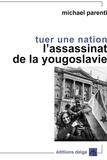 Michael Parenti - Tuer une nation - L'assassinat de la Yougoslavie.