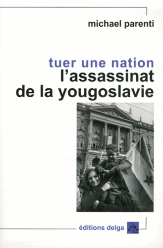 Michael Parenti - Tuer une nation - L'assassinat de la Yougoslavie.