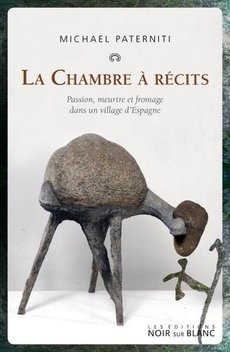 Michael Paterniti - La chambre à récits - Passion, meurtre et fromage dans un village d'Espagne.