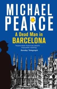 Michael Pearce - A Dead Man in Barcelona.