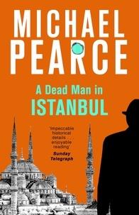 Michael Pearce - A Dead Man in Istanbul.