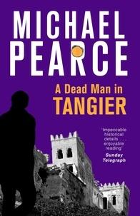 Michael Pearce - A Dead Man in Tangier.