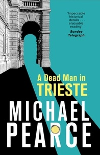 Michael Pearce - A Dead Man in Trieste - atmospheric historical crime from an award-winning author.