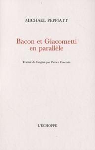 Michael Peppiatt - Bacon et Giacometti en parallèle.
