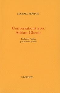 Michael Peppiatt - Conversations avec Adrian Ghenie.