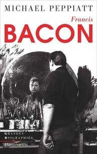 Michael Peppiatt - Francis Bacon - Anatomie d'une énigme.