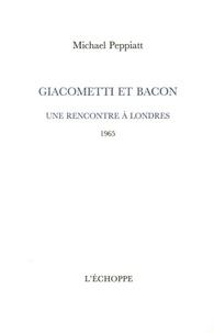 Michael Peppiatt - Giacometti et Bacon - Une rencontre à Londres (1965).