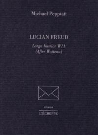 Michael Peppiatt - Lucian Freud - Large Interior W11 (After Watteau).
