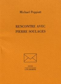 Michael Peppiatt - Rencontre avec Pierre Soulages.