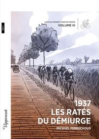 Michaël Perruchoud - 1937, Les Ratés du démiurge - Les plus grands Tours de France, Tome 3.