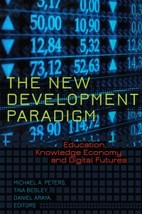 Michael Peters et Tina (athlone c.) Besley - The New Development Paradigm - Education, Knowledge Economy and Digital Futures.