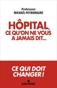 Michaël Peyromaure - Hôpital, ce qu'on ne vous a jamais dit....
